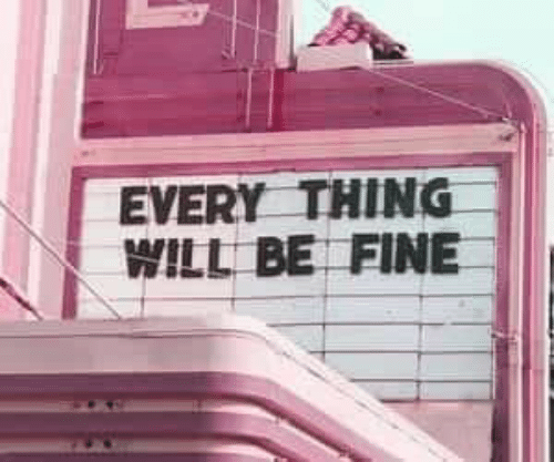 Will, Thing, and Fine: EVERY THING  WILL BE FINE