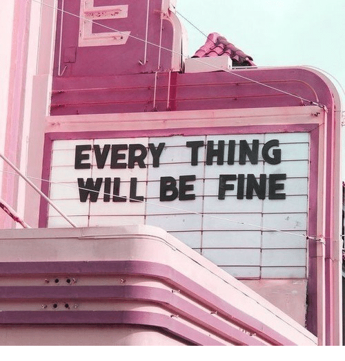 Will, Thing, and Fine: EVERY THING  WILL BE FINE I