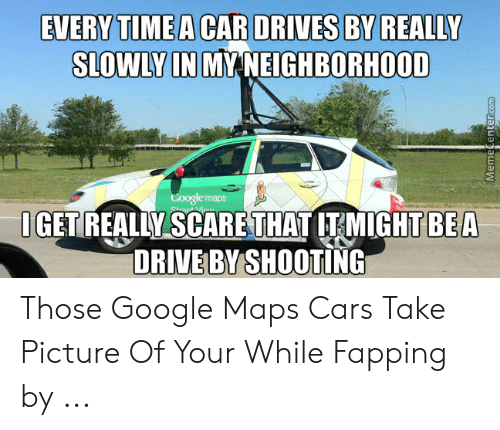 EVERY TIME a CAR DRIVES BY REALLY SLOWLY IN MY NEIGHBORHOOD ... on drive google start, drive games, drive quotes, wordpress widget world map, drive google drawing,
