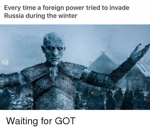 Memes, Winter, and Power: Every time a foreign power tried to invade  Russia during the winter Waiting for GOT