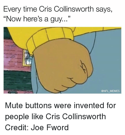 """Nfl, Mute, and Cris Collinsworth: Every time Cris Collinsworth says,  """"Now here's a guy...""""  NFL MEMES Mute buttons were invented for people like Cris Collinsworth  Credit: Joe Fword"""