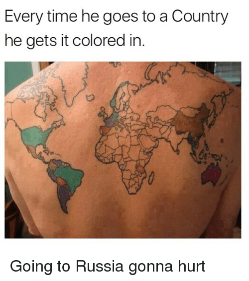 Memes, Russia, and Time: Every time he goes to a Country  he gets it colored in Going to Russia gonna hurt