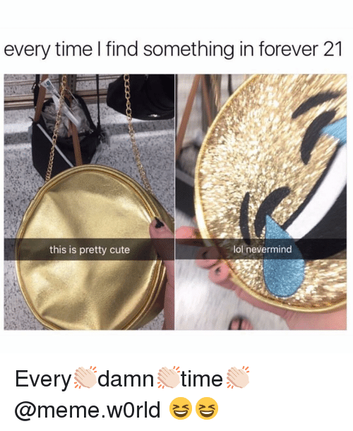 Cute, Funny, and Lol: every time I find something in forever 21  this is pretty cute  lol nevermind Every👏🏻damn👏🏻time👏🏻 @meme.w0rld 😆😆