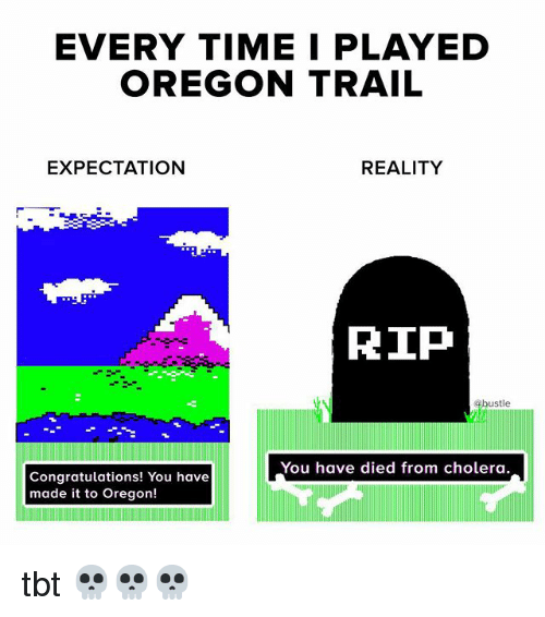 every time i played oregon trail expectation reality rip ustle you