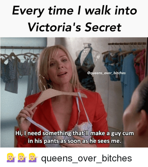 every time i walk into victorias secret queens over bitches 2344059 ✅ 25 best memes about victoria's secret, queen, and bitch