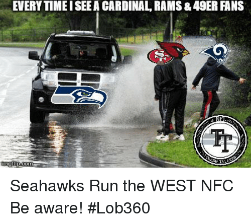 Every Time Iseea Cardinal Rams 49er Fans Seahawks Run The West Nfc Be Aware Lob360 Meme On Me Me