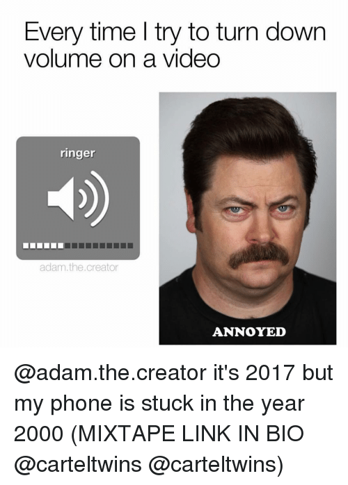 Every Time Try To Turn Down Volume On A Video Ringer Adam The