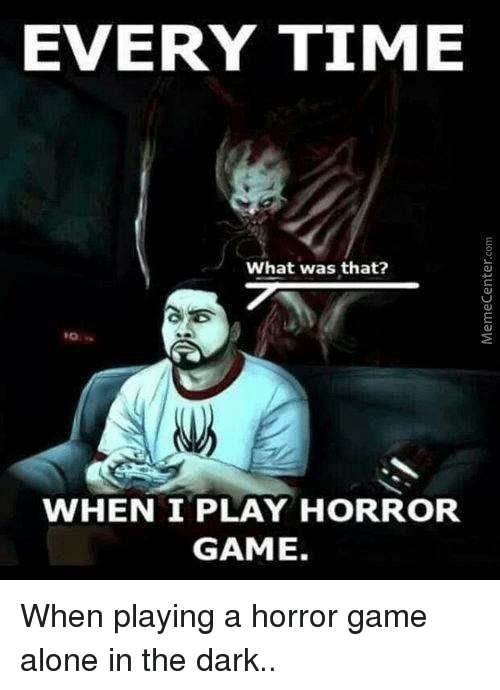 Every Time What Was That When I Play Horror Game When Playing A
