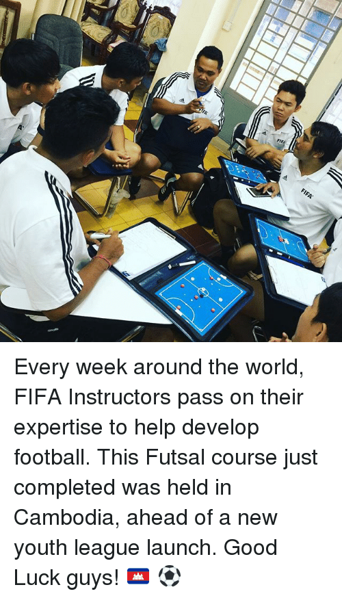 Fifa, Football, and Memes: Every week around the world, FIFA Instructors pass on their expertise to help develop football. This Futsal course just completed was held in Cambodia, ahead of a new youth league launch. Good Luck guys! 🇰🇭 ⚽