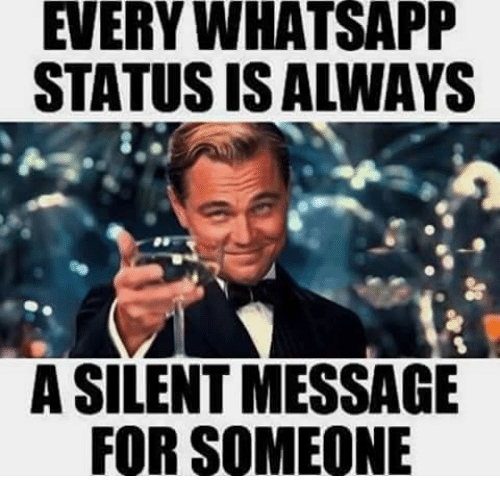 every whatsapp status is always a silent message for someone meme