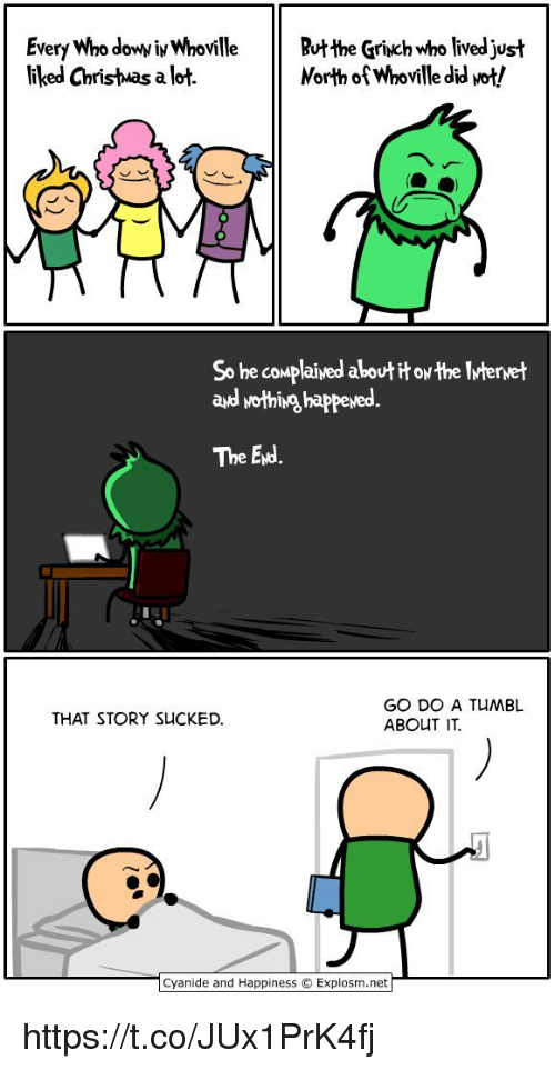 Christmas, The Grinch, and Cyanide and Happiness: Every Who dowNiNWhoville Rut the GriNch who lived just  liked Christmas a lot.  Morth of Whoville did Mot!  So he complaived about itoN the Mtervet  add Nothing happeved.  The End.  GO DO A TuMBL  THAT STORY SuCKED.  ABOUT  ITE  Cyanide and Happiness O Explosm.net https://t.co/JUx1PrK4fj