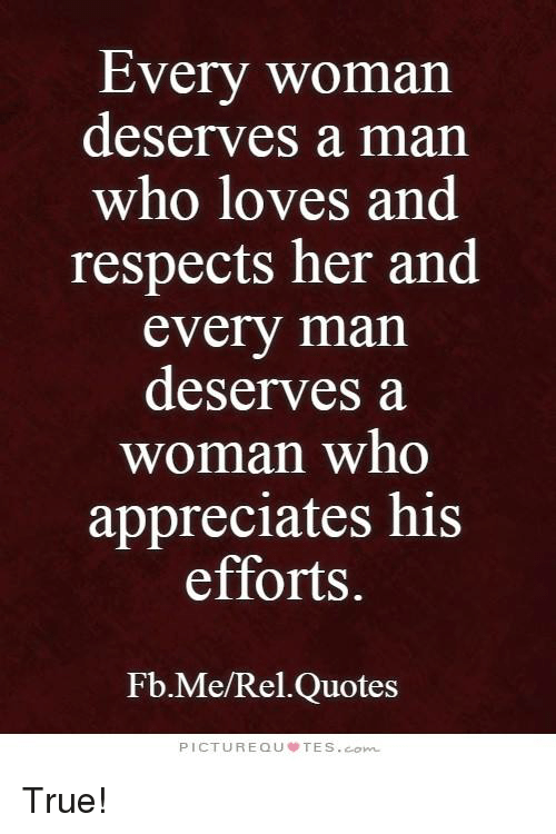Every Woman Deserves A Man Who Loves And Respects Her And Every Man