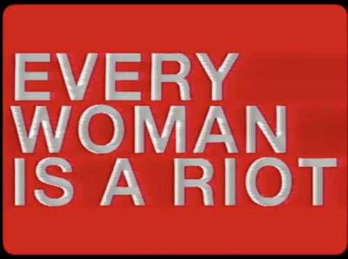 Riot, Woman, and Every: EVERY  WOMAN  IS A RIOT