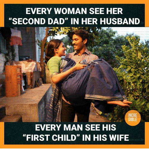 """Dad, Memes, and Husband: EVERY WOMAN SEE HER  """"SECOND DAD"""" IN HER HUSBAND  NCRE  DIBLE  EVERY MAN SEE HIS  """"FIRST CHILD"""" IN HIS WIFE"""