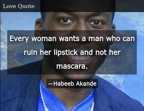 Every Woman Wants a Man Who Can Ruin Her Lipstick and Not