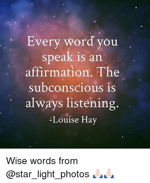 Every Word You Speak Is an Affirmation the Subconscious Is Always