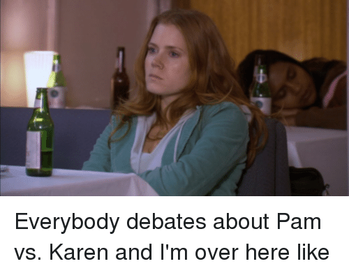 Everybody Debates About Pam vs Karen and I'm Over Here Like