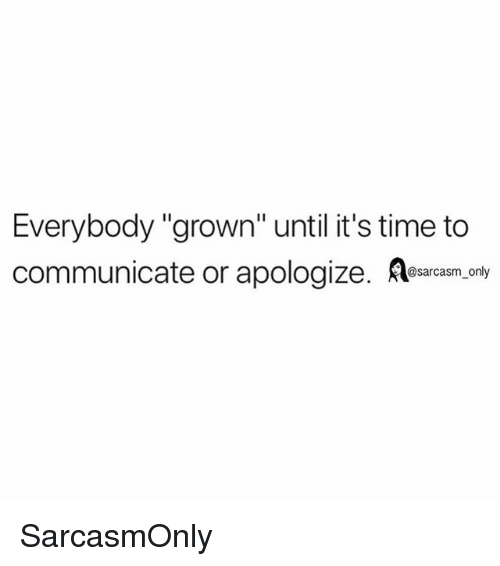 """Funny, Memes, and Time: Everybody """"grown"""" until it's time to  communicate or apologize. Aesacasm, onvy SarcasmOnly"""