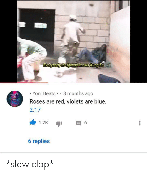 Beats, Blue, and Red: Everybody in Uganda knows Kung Fu  • Yoni Beats •• 8 months ago  Roses are red, violets are blue,  2:17  1.2K  6 replies *slow clap*