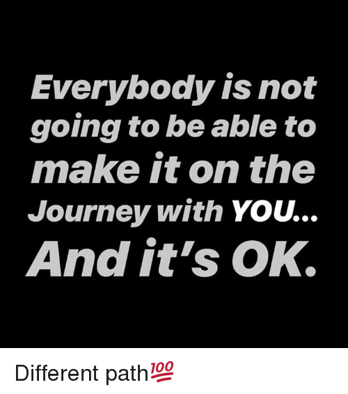 Journey, Hood, and Make: Everybody is not  going to be able to  make it on the  Journey with YOu...  And it's OK. Different path💯