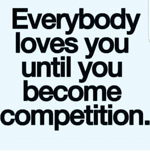 everybody loves you until you become competition 28108841 everybody loves you until you become competition meme on me me