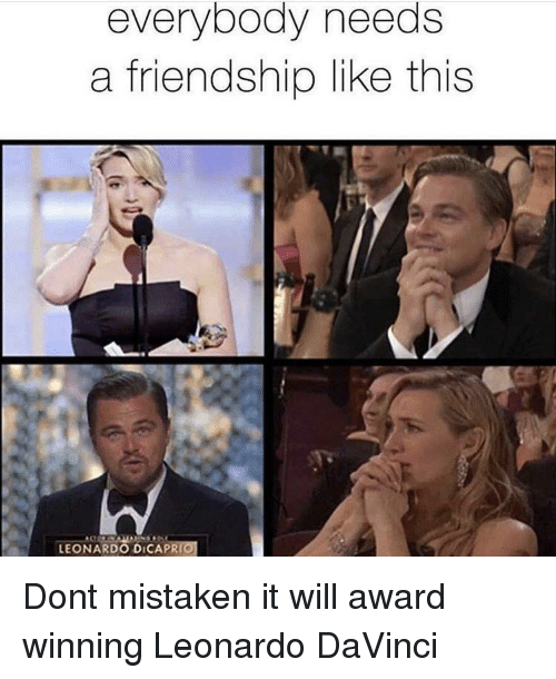 Friendship, Mistaken, and Leonardo: everybody needs  a friendship like this  LEONARDO DICAPRI0 Dont mistaken it will award winning Leonardo DaVinci