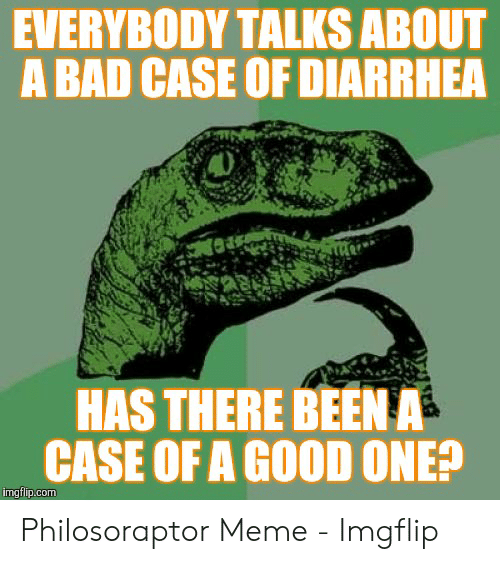 f883d465f EVERYBODY TALKS ABOUT a BAD CASE OF DIARRHEA HAS THERE BEENA CASE OF ...