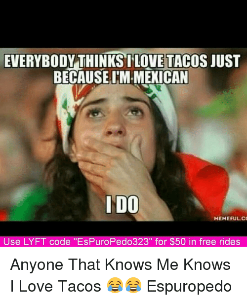 everybody thinks i love tacos just because tmmexican ido hehefulco 11750039 everybody thinks i love tacos just because tmmexican ido hehefulco