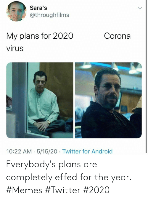 Memes, Twitter, and For: Everybody's plans are completely effed for the year. #Memes #Twitter #2020