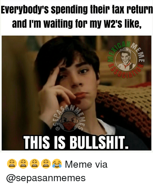 everybodys spending their tax return and im waiting for my 1224163 ✅ 25 best memes about this is bullshit meme this is bullshit memes