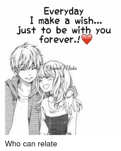 Memes, Forever, and 🤖: Everyday  I make a wish...  just to be with you  forever.!  nad isha. Who can relate