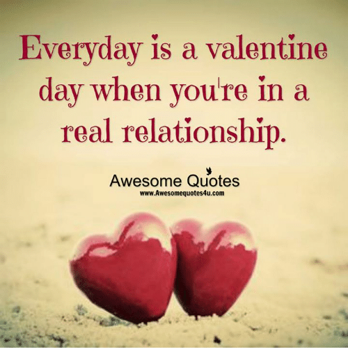Memes Quotes And Awesome Everyday Is A Valentine Day When You Re