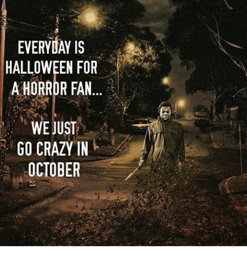 EVERYDAY IS HALLOWEEN FOR A HORROR FAN WE JUST GO CRAZY IN ...