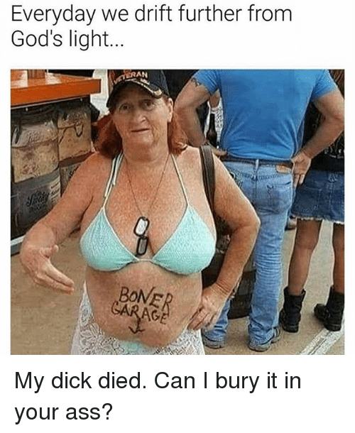 Ass Dick And Trendy Everyday We Drift Further From Gods Light