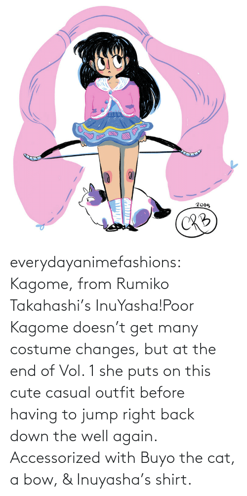 Cute, Target, and Tumblr: everydayanimefashions:  Kagome, from Rumiko Takahashi's InuYasha!Poor Kagome doesn't get many costume changes, but at the end of Vol. 1 she puts on this cute casual outfit before having to jump right back down the well again. Accessorized with Buyo the cat, a bow, & Inuyasha's shirt.