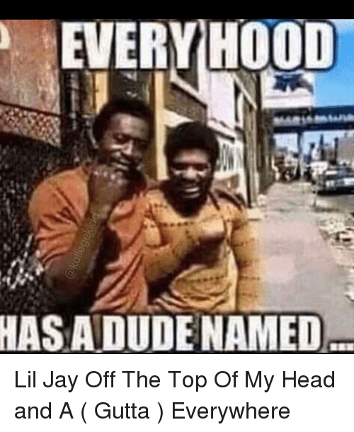 EVERYHOOD HAS ADUDENAMED Lil Jay Off the Top of My Head and