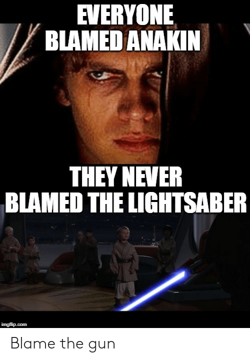 EVERYONE BLAMED ANAKIN THEY NEVER BLAMED THE LIGHTSABER Imgflipcom