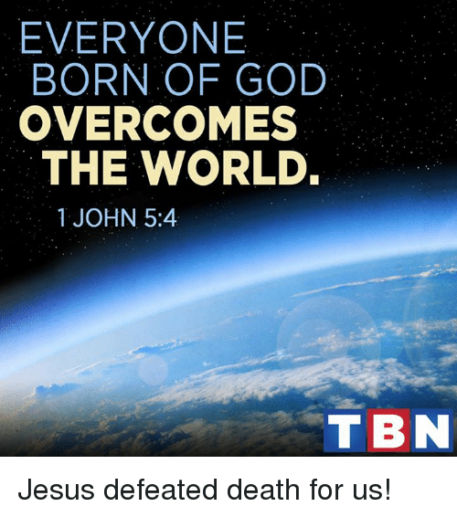 Memes, 🤖, and John 5: EVERYONE  BORN OF GOD  OVERCOME  THE WORLD.  1 JOHN 5:4  T BN Jesus defeated death for us!
