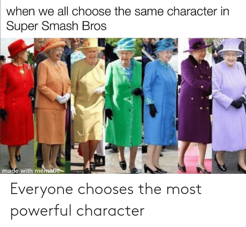 Powerful, Character, and Everyone: Everyone chooses the most powerful character