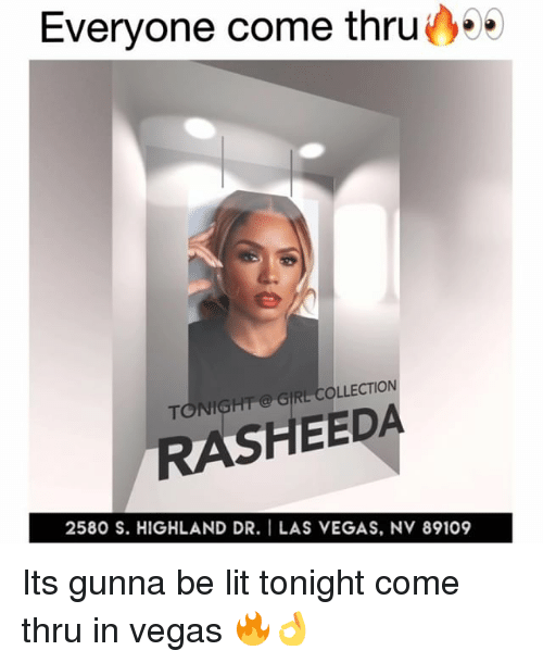 Funny, Lit, and Las Vegas: Everyone come thru00  TONIGHT GIRL- COLLECTION  RASHEEDA  2580 S. HIGHLAND DR. I LAS VEGAS, NV 89109 Its gunna be lit tonight come thru in vegas 🔥👌
