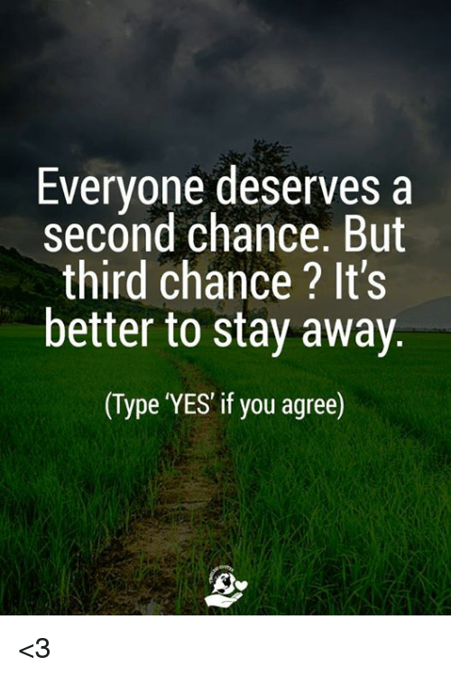 Everyone Deserves A Second Chance But Third Chance Its Better To