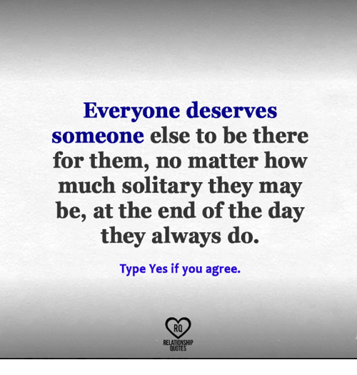 Everyone Deserves Someone Else To Be There For Them No Matter How