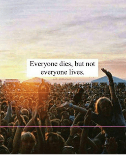Everyone Dies But Not Everyone Lives Justuse Quotes Meme On Meme