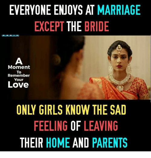 Girls, Love, and Marriage: EVERYONE ENJOYS AT MARRIAGE  EXCEPT THE BRIDE  Moment  To  Remember  Your  Love  ONLY GIRLS KNOW THE SAD  FEELING OF LEAVING  THEIR HOME AND PARENTS