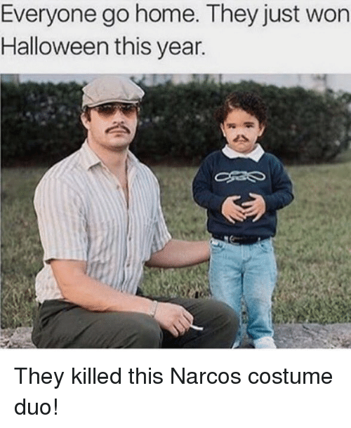 everyone go home they just won halloween this year they 5695206 everyone go home they just won halloween this year they killed,Narcos Memes