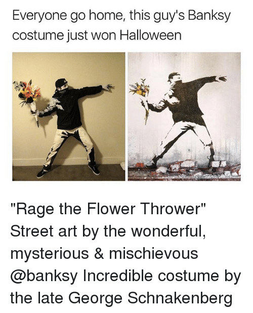 """Halloween, Flower, and Home: Everyone go home, this guy's Banksy  costume just won Halloween """"Rage the Flower Thrower"""" Street art by the wonderful, mysterious & mischievous @banksy Incredible costume by the late George Schnakenberg"""