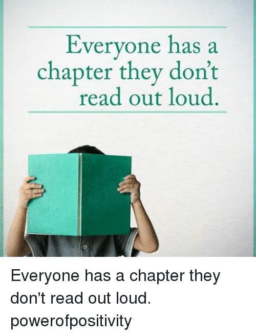 Everyone Has a Chapter They Don't Read Out Loud Everyone Has