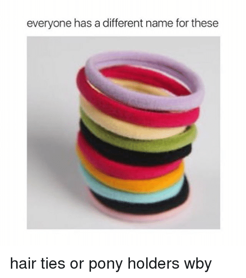everyone has a different name for these hair ties or pony holders