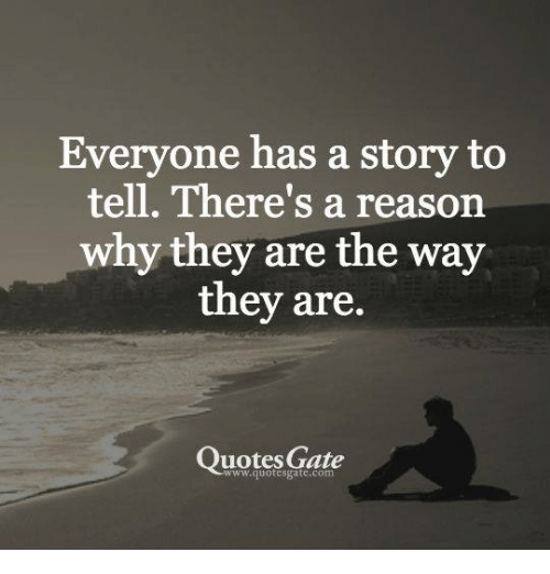 Everyone Has a Story to Tell There's a Reason Why They Are the Way