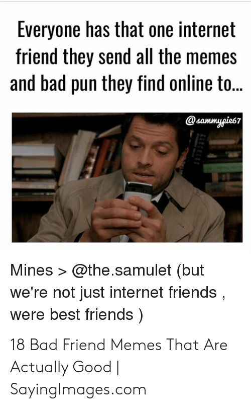 Everyone Has That One Internet Friend They Send All the